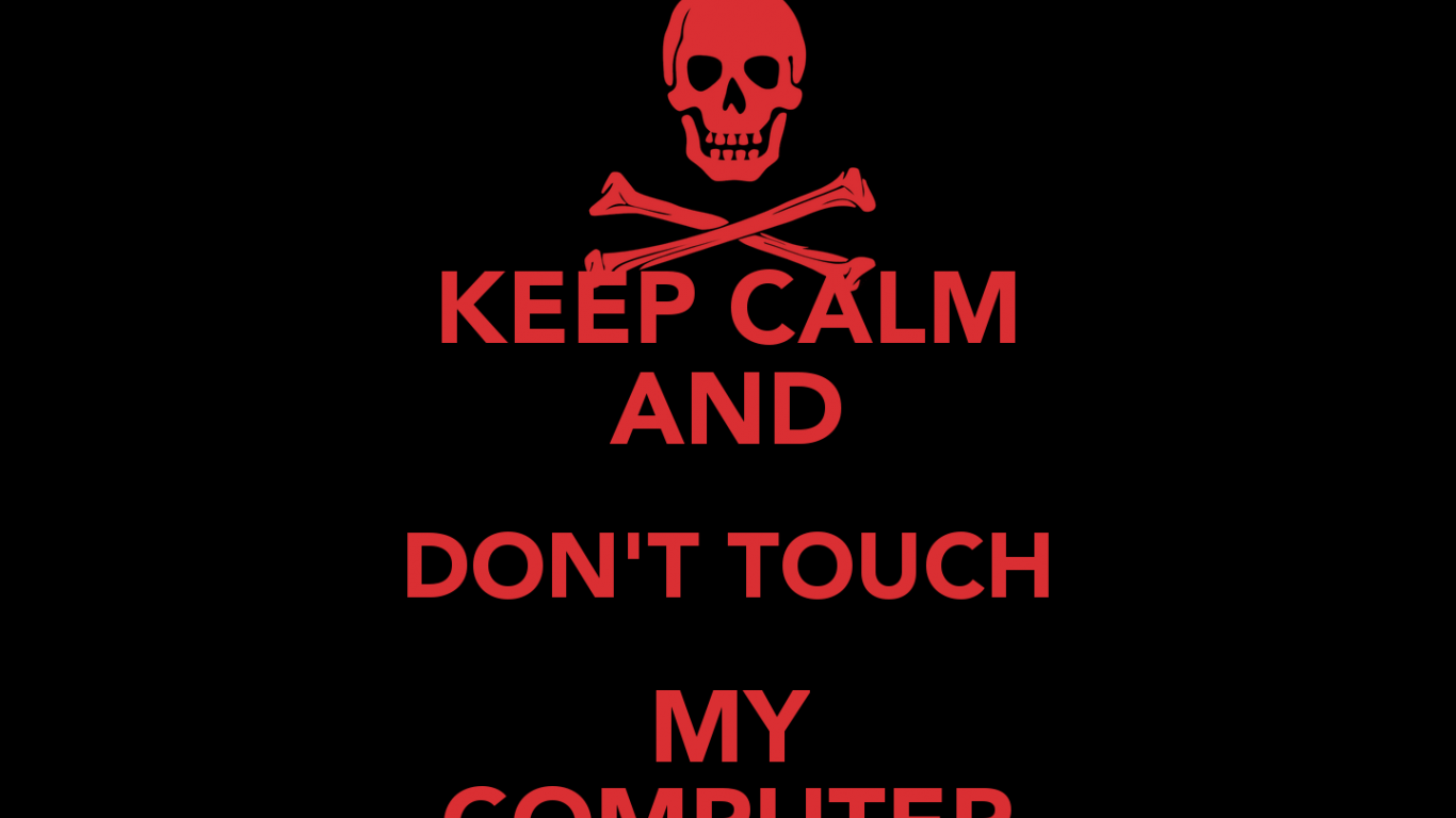 Free Download Keep Calm And Dont Touch My Computer Keep Calm And