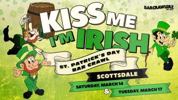 Kiss Me Im Irish Scottsdale St Patricks Day Bar Crawl 2 Days