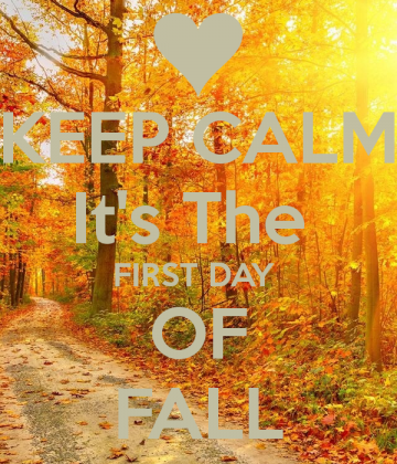 KEEP CALM Its The FIRST DAY OF FALL   KEEP CALM AND CARRY ON Image