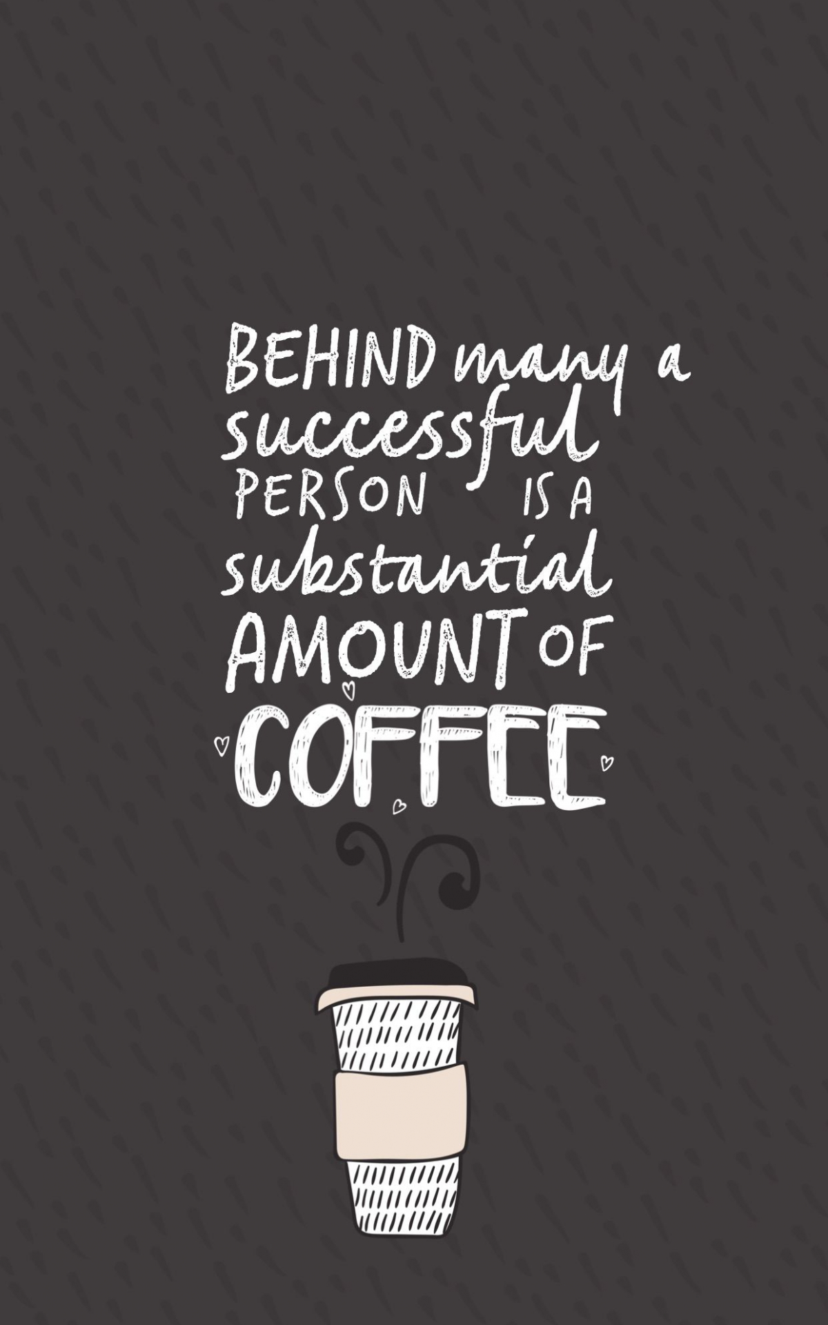 Free Download Behind Every Successful Person There Is A Substantial Amount Of 1242x2208 For Your Desktop Mobile Tablet Explore 14 Coffee Quotes Wallpapers Coffee Quotes Wallpapers Coffee Shop Wallpaper Coffee Wallpaper